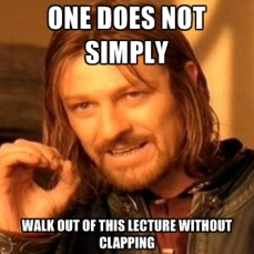one-does-not-simply-walk-out-of-this-lecture-without-clapping