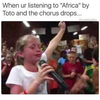 when-ur-listening-to-africa-by-toto-and-the-chorus-drops-atmoistbuddha-A5HE1